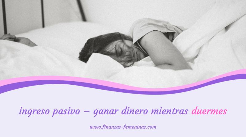 ingreso pasivo - ganar dinero mientras duermes